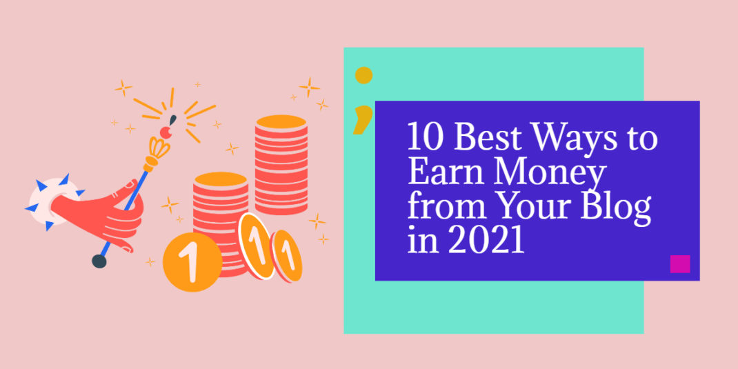 10 Best Ways to Earn Money from Your Blog in 2021