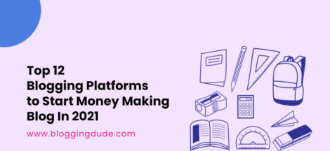 Top 12 Blogging Platforms to Start Money Making Blog in 2021