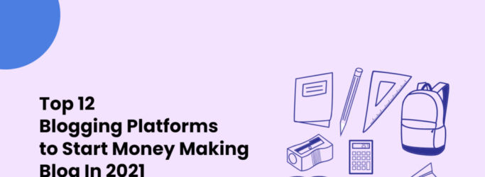 Top 12 Blogging Platforms to Start Money Making Blog in 2021