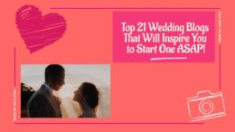 Top 21 Wedding Blogs That Will Inspire You to Start One ASAP