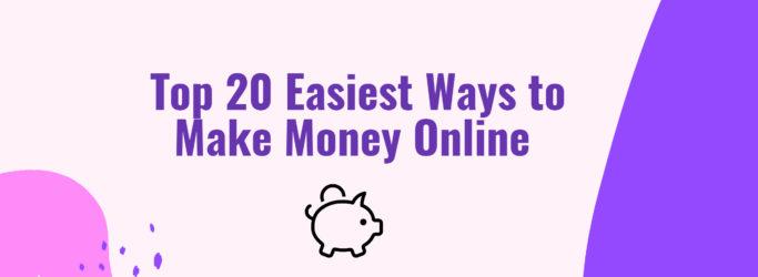 Top 20 Easiest Ways to Make Money Online